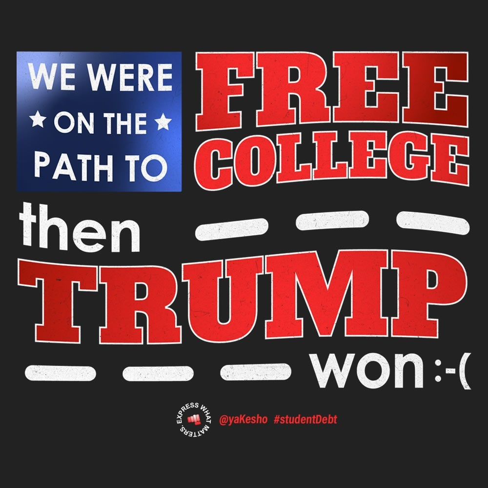 Student Debt: We were on the path to free college, then trump won Design
