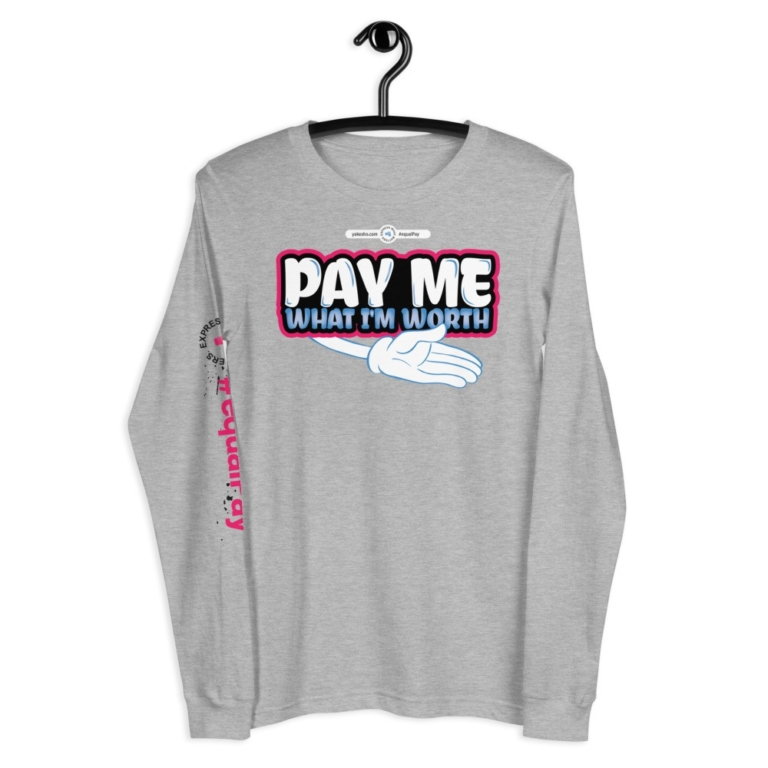 Pay Me What I'm Worth Long Sleeve T-Shirt
