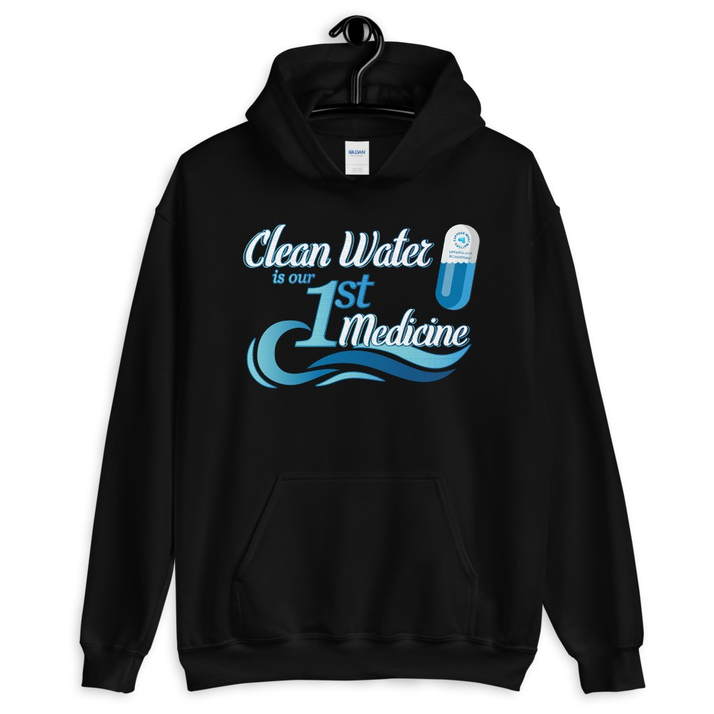 Clean Water is our First Medicine Unisex Hoodie