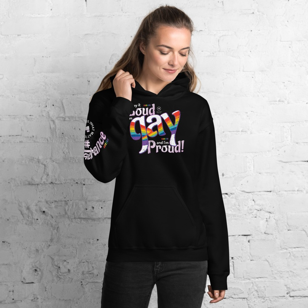 Say it Loud I'm Gay and I'm Proud Hoodie