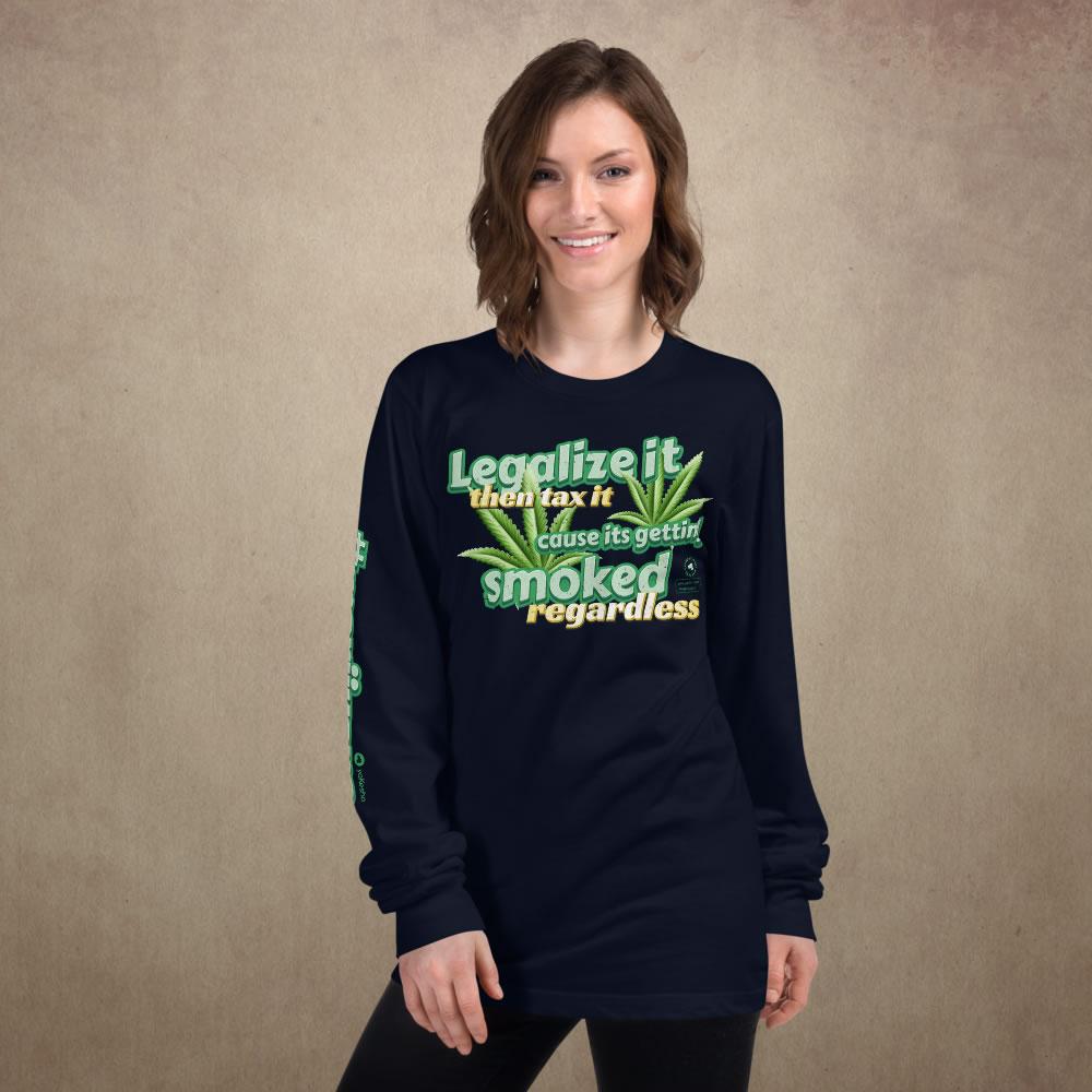Legalize It then Tax It Unisex Long Sleeve T-Shirt