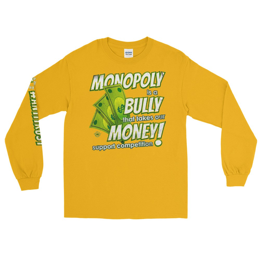 Monopoly is a Bully that takes our Money Unisex Long Sleeve T-Shirt