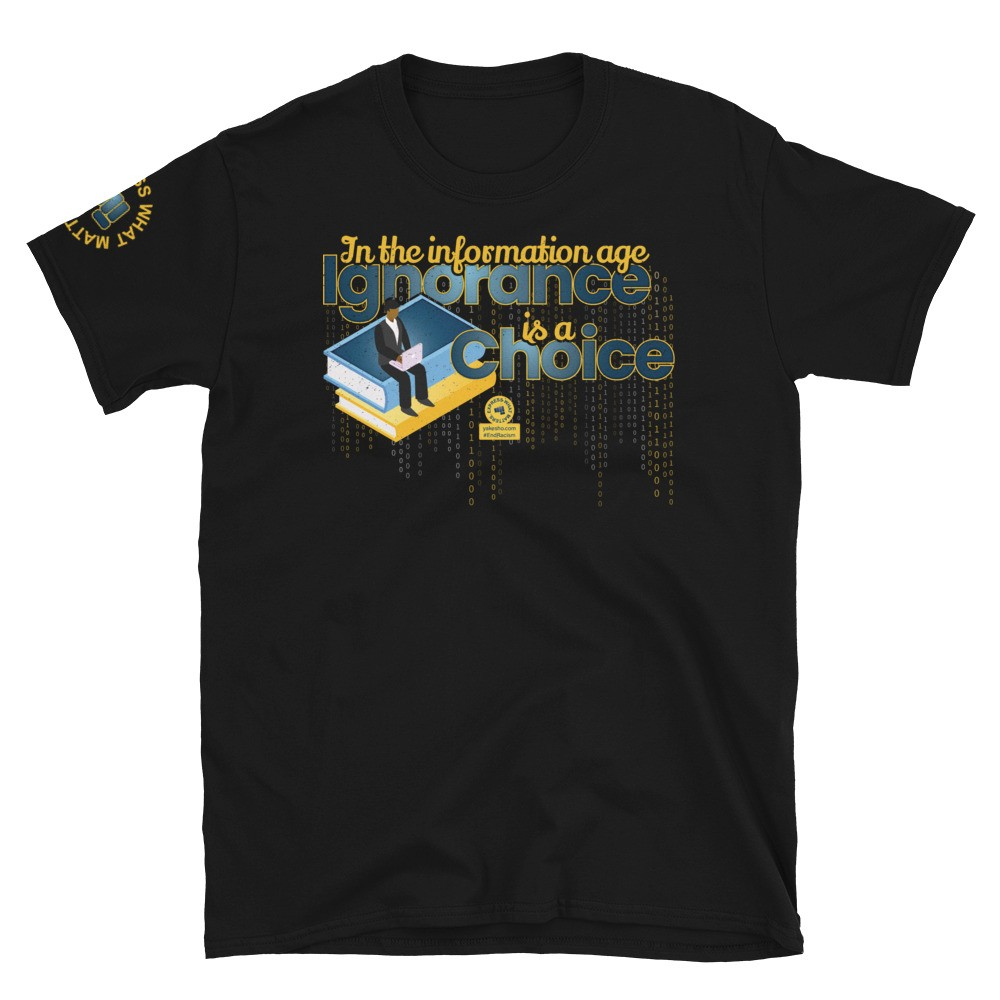In the Information Age Ignorance is a Choice Unisex Short Sleeve T-Shirt