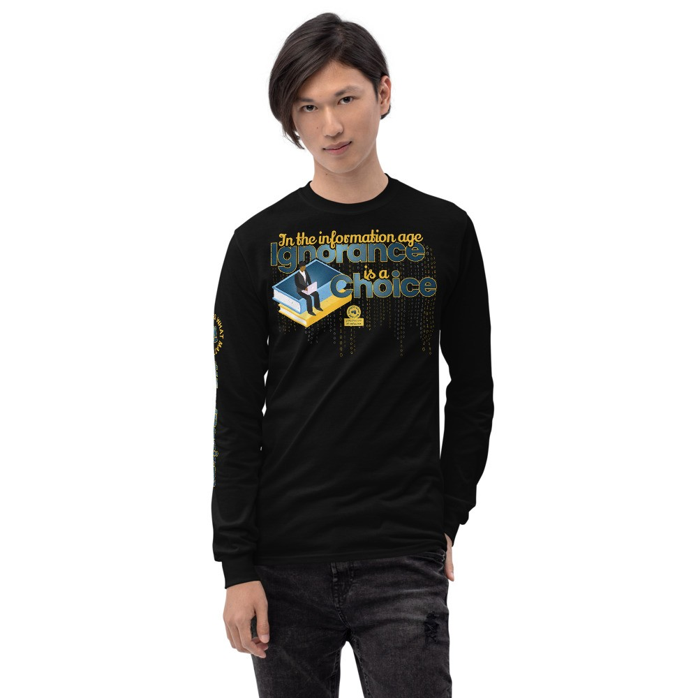 In the Information Age Ignorance is a Choice Unisex Long Sleeve T-Shirt