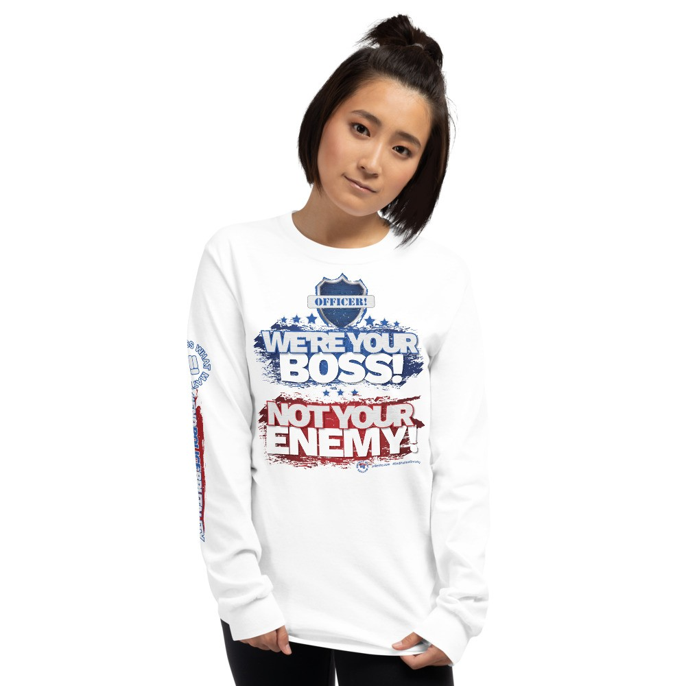 Officer! We're Your Boss! Not Your Enemy! Unisex Long Sleeve T-Shirt