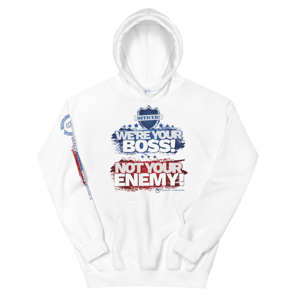 Officer! We're Your Boss! Not Your Enemy! Unisex Hoodie