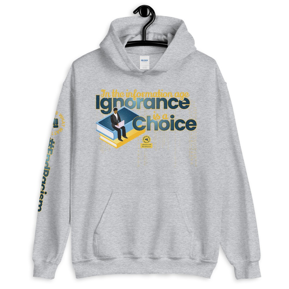 In the Information Age Ignorance is a Choice Unisex Hoodie