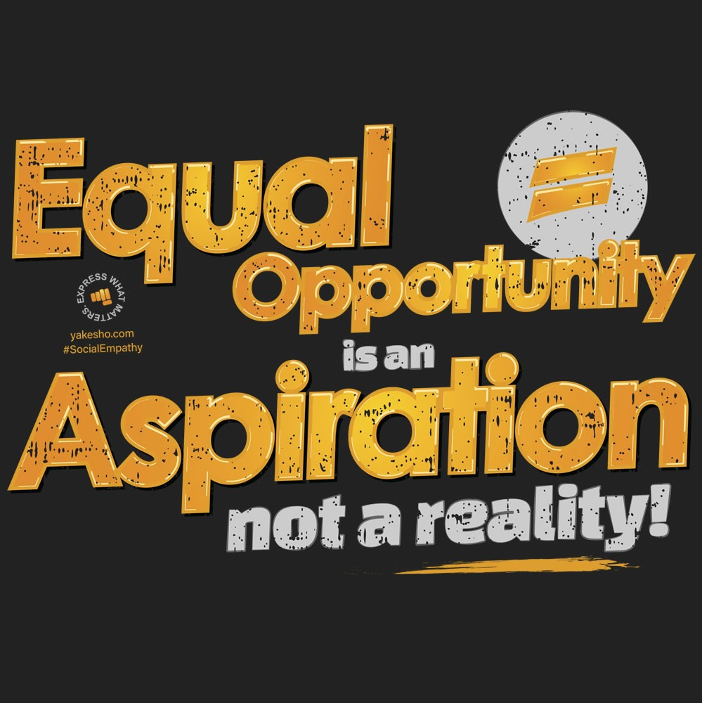 Equal Opportunity Is An Aspiration Design