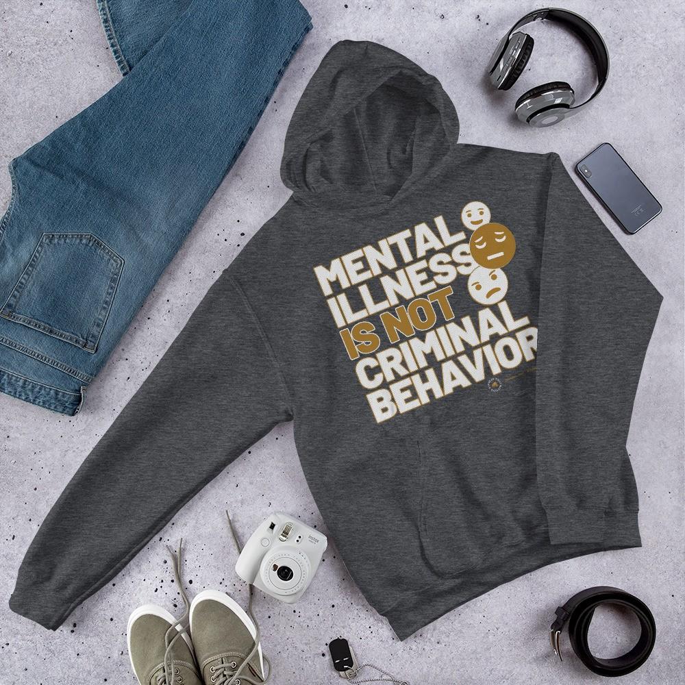 Mental Illness is not Criminal Behavior! Unisex Hoodie