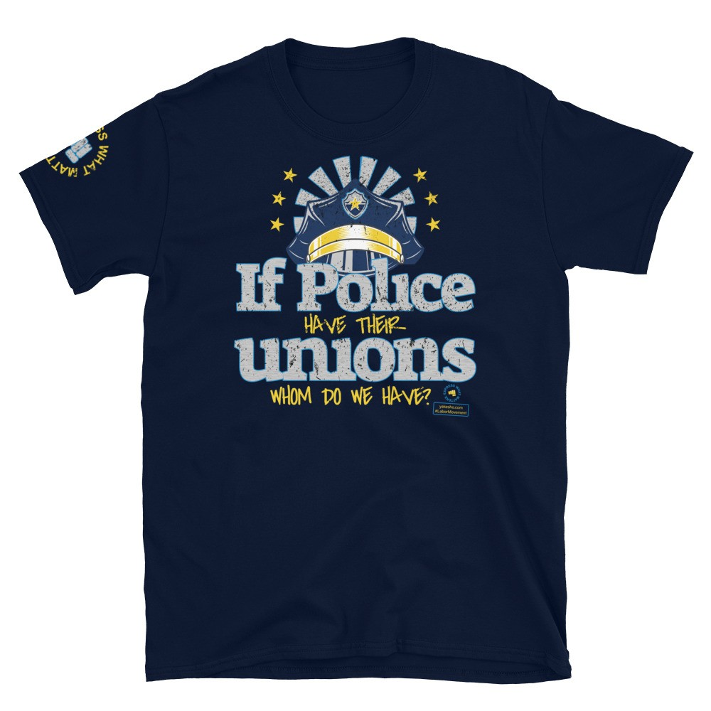 If the Police have their Unions Unisex Short Sleeve T-Shirt