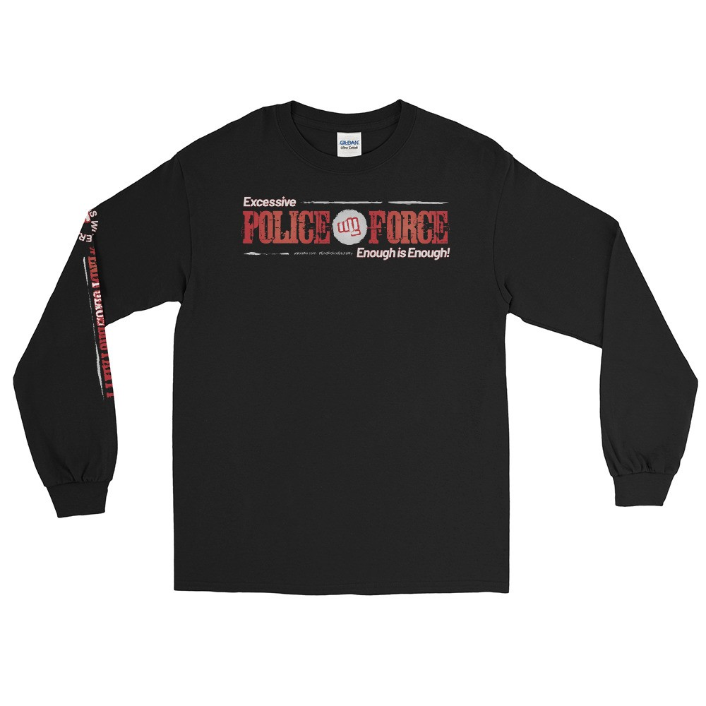 Excessive Police Force Enough is Enough! Unisex Long Sleeve T-Shirt