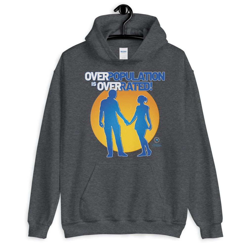 Overpopulation Is Overrated! Unisex Hoodie