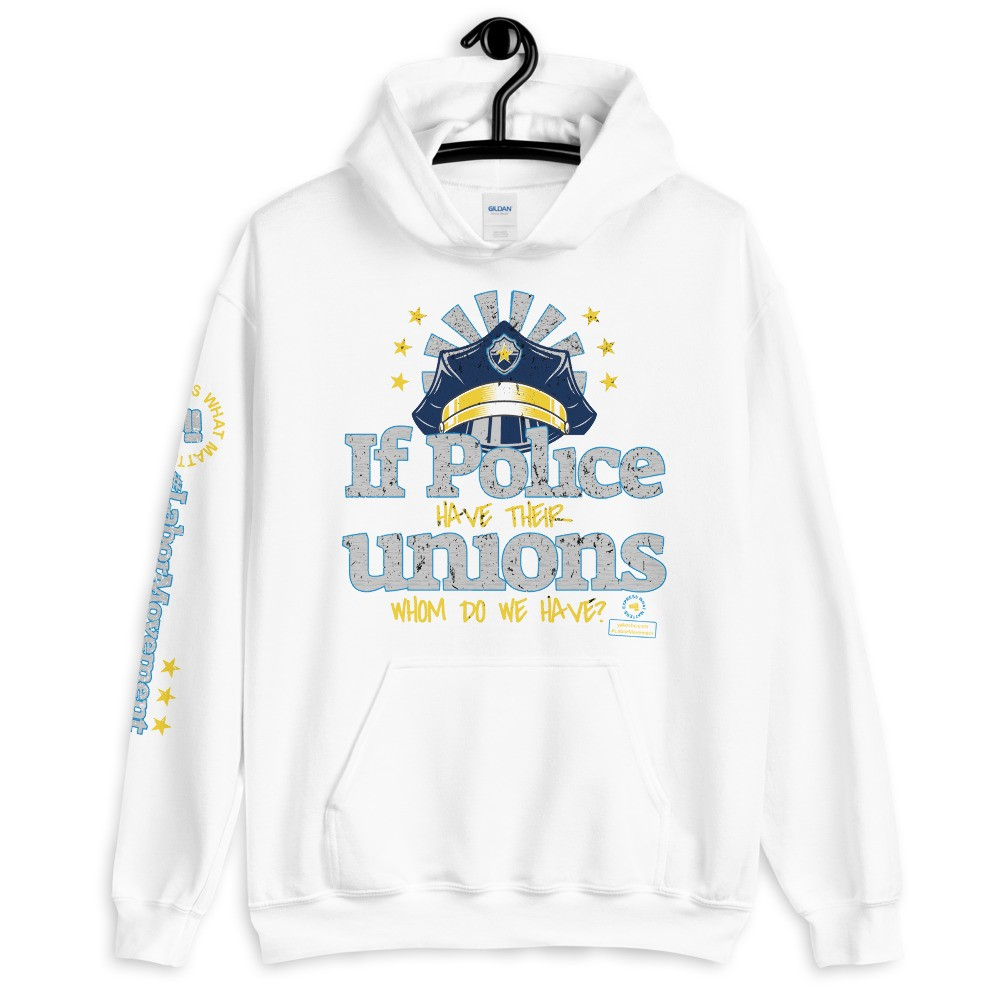If the Police have their Unions Unisex Hoodie