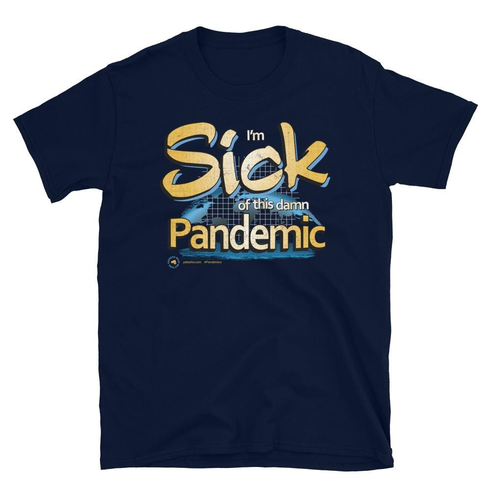 I'm Sick of this damn Pandemic Unisex Short Sleeve T-Shirt