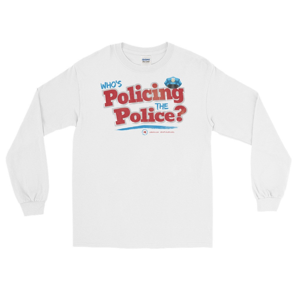 Who's Policing The Police Unisex Long Sleeve T-Shirt