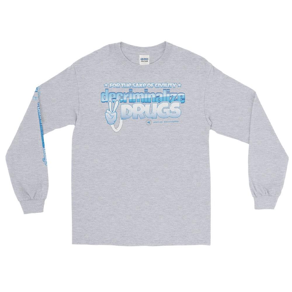 For the Sake of Civility Decriminalize Drugs! Unisex Long Sleeve T-Shirt