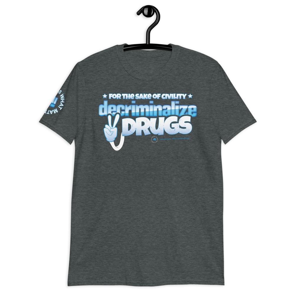 For the Sake of Civility Decriminalize Drugs! Unisex Short Sleeve T-Shirt
