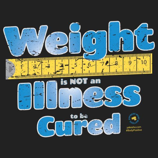 Weight Is Not An Illness Design